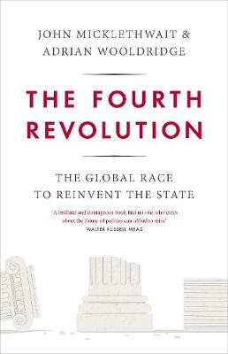 The Fourth Revolution: The Global Race to Reinvent the State (Hardback)