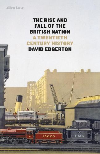 The Rise and Fall of the British Nation: A Twentieth-Century History (Hardback)