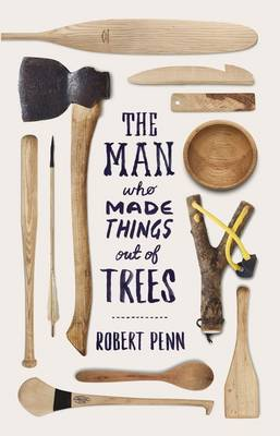 The Man Who Made Things Out of Trees (Hardback)
