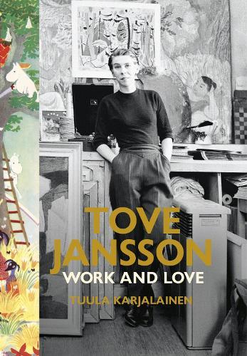 Tove Jansson: Work and Love (Hardback)
