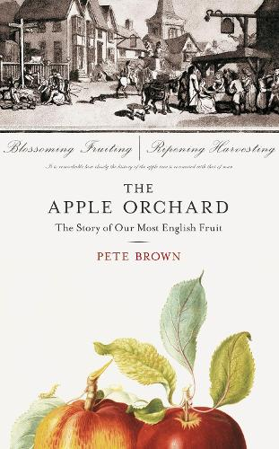 The Apple Orchard: The Story of Our Most English Fruit (Hardback)
