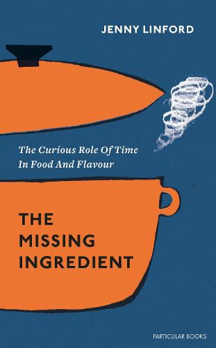 The Missing Ingredient: The Curious Role of Time in Food and Flavour (Hardback)