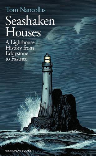 Seashaken Houses: A Lighthouse History from Eddystone to Fastnet (Hardback)