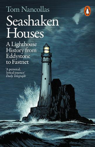 Seashaken Houses: A Lighthouse History from Eddystone to Fastnet (Paperback)