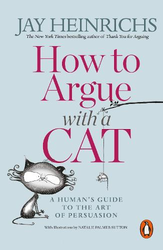 How to Argue with a Cat: A Human's Guide to the Art of Persuasion (Paperback)