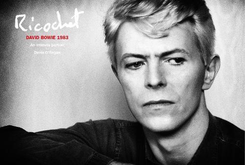 Ricochet: David Bowie 1983: An Intimate Portrait (Hardback)