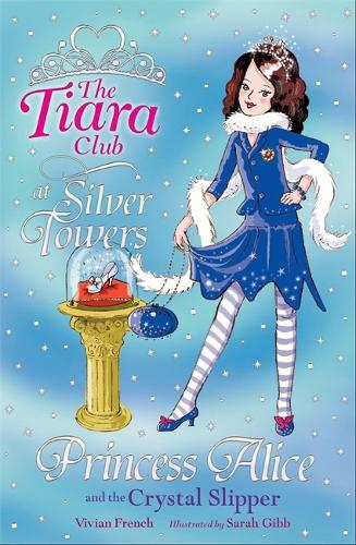 The Tiara Club: Princess Alice and the Crystal Slipper - The Tiara Club (Paperback)