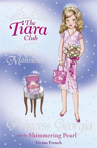The Tiara Club: Princess Georgia and the Shimmering Pearl - The Tiara Club (Paperback)
