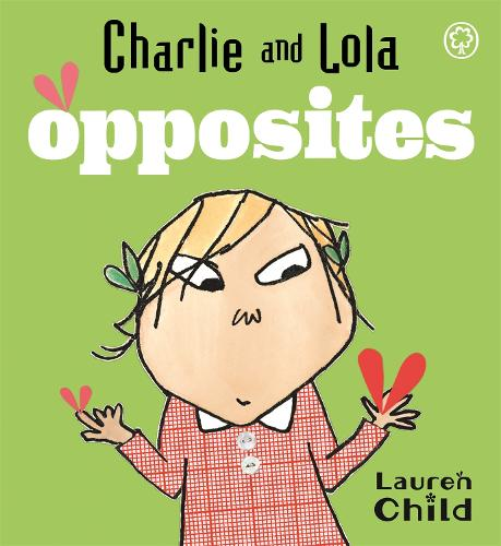 Charlie and Lola: Opposites: Board Book - Charlie and Lola (Board book)