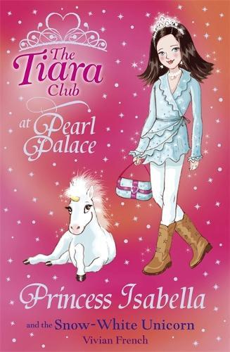 The Tiara Club: Princess Isabella and the Snow-White Unicorn - The Tiara Club (Paperback)