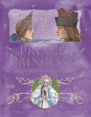 Princes and Princesses: Seven Tales of Enchantment (Hardback)