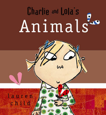 Charlie and Lola's Animals - Charlie and Lola 3 (Board book)