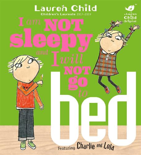 Charlie and Lola: I Am Not Sleepy and I Will Not Go to Bed: Board Book - Charlie and Lola (Paperback)