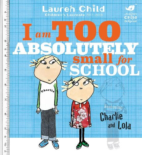 Charlie and Lola: I Am Too Absolutely Small For School - Charlie and Lola (Paperback)