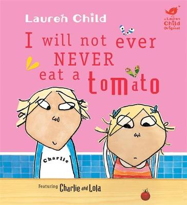 Charlie and Lola: I Will Not Ever Never Eat a Tomato Board Book - Charlie and Lola (Hardback)