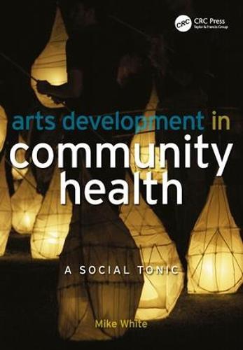Arts Development in Community Health: A Social Tonic (Paperback)