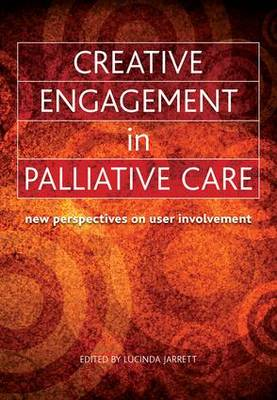 Creative Engagement in Palliative Care: New Perspectives on User Involvement (Paperback)