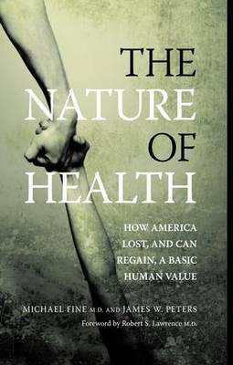 The Nature of Health: How America Lost, and Can Regain, a Basic Human Value (Hardback)