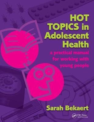 Hot Topics in Adolescent Health: A Practical Manual for Working with Young People (Paperback)