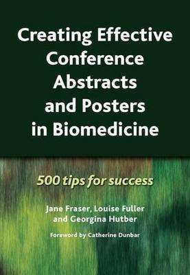 Creating Effective Conference Abstracts and Posters in Biomedicine: 500 Tips for Success (Paperback)