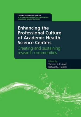 Enhancing the Professional Culture of Academic Health Science Centers: Creating and Sustaining Research Communities (Paperback)