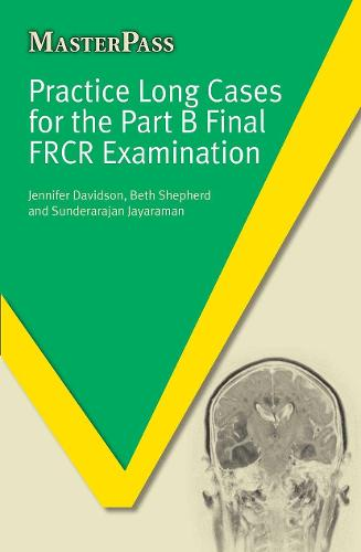 Practice Long Cases for the Part B Final FRCR Examination (Paperback)