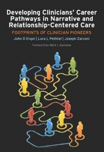 Developing Clinicians' Career Pathways in Narrative and Relationship-Centered Care: Footprints of Clinician Pioneers (Paperback)