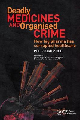 Deadly Medicines and Organised Crime: How Big Pharma Has Corrupted Healthcare (Paperback)