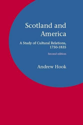 Scotland and America: A Study of Cultural Relations, 1750-1835 (Hardback)
