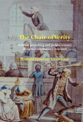 The Chair of Verity: Political preaching and pulpit censure in eighteenth-century Scotland - Perspectives: Scottish Studies of the long Eighteenth-Century (Hardback)