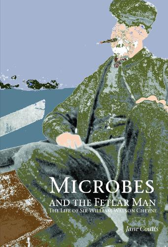 Microbes and the Fetlar Man: The Life of Sir William Watson Cheyne (Paperback)