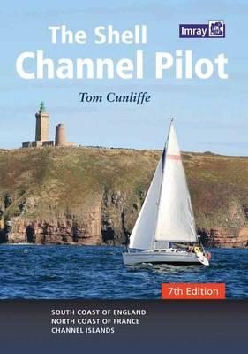 The Shell Channel Pilot: South Coast of England, the North Coast of France and the Channel Islands (Hardback)