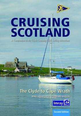 Clyde Cruising Club Cruising Scotland: The Clyde to Cape Wrath (Hardback)