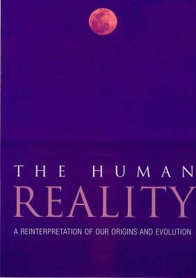 The Human Reality: A Reinterpretation of Our Origins and Evolution (Hardback)