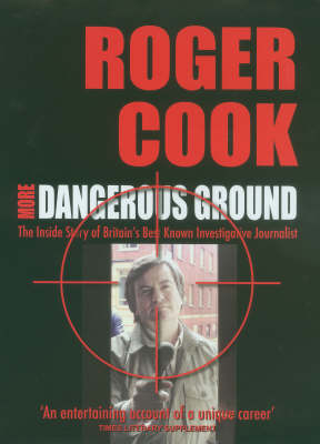 More Dangerous Ground: The Inside Story of Britain's Best Known Investigative Journalist (Hardback)