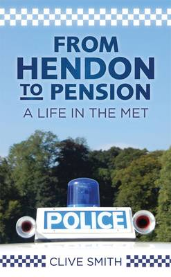 From Hendon to Pension: A Life in the Met (Hardback)