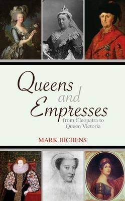 Queens and Empresses: From Cleopatra to Queen Victoria (Hardback)