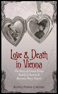 Love and Death in Vienna: The Story of Crown Prince Rudolf of Austria & Baroness Mary Vetsera (Hardback)