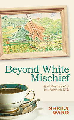Beyond White Mischief: Memoirs of a Tea Planter's Wife (Hardback)