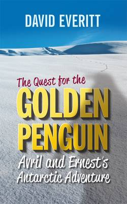 The Quest for the Golden Penguin: An Antarctic Adventure of Avril and Ernest (Hardback)