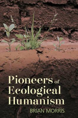 Pioneers of Ecological Humanism (Hardback)