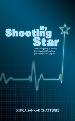 My Shooting Star: From a Village Boy in India to Chief Medical Officer in a Global Company in England (Hardback)