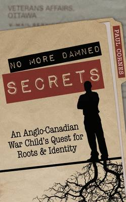 No More Damned Secrets: An Anglo-Canadian War Child's Quest for Roots and Identity (Hardback)