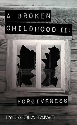 A Broken Childhood: Volume II: Forgiveness (Hardback)