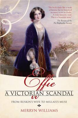 Effie a Victorian Scandal: From Ruskin's Wife to Millais's Muse (Paperback)
