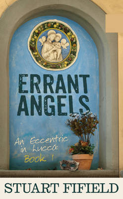 Errant Angels: Book 1: An Eccentric in Lucca (Hardback)