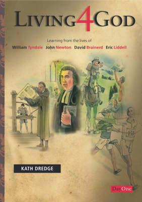 Living 4 God: Learning from the Lives of William Tyndale, John Newton, David Brainerd, Eric Liddell (Paperback)