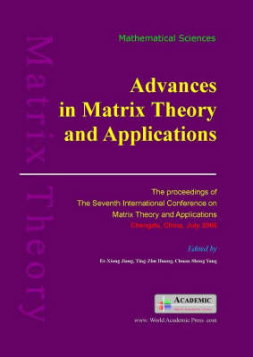 Advances in Matrix Theory and Application: The Proceedings of the 7th International Conference on Matrix Theory and Its Applications in China (Hardback)