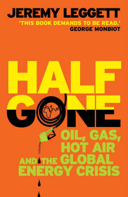Half Gone: Oil, Gas, Hot Air, and the Global Energy Crisis (Paperback)