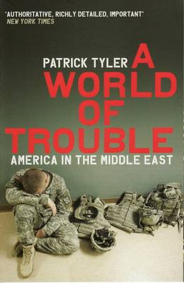 A World Of Trouble: America In The Middle East (Paperback)